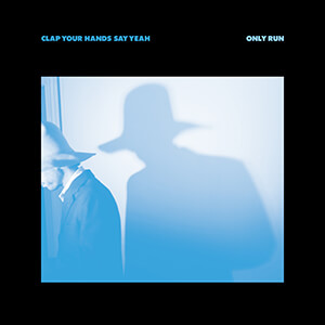 Clap Your Hands Say Yeah – Only Run