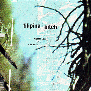 "Filipina Bitch – ""Animales Del Espanto"""