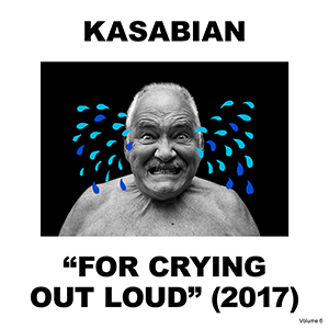 "Kasabian – ""For Crying Out Loud"""