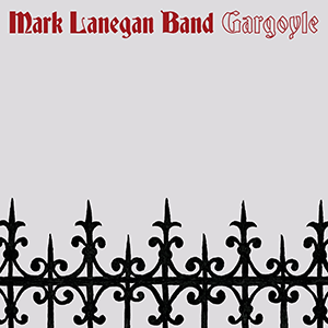"Mark Lanegan Band – ""Gargoyle"""