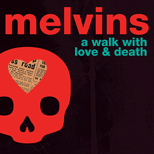 """Melvins – """"A Walk With Love & Death"""""""