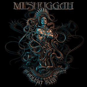 "Meshuggah – ""The Violent Sleep Of Reason"""