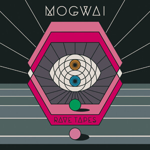 Mogwai – Raves Tapes