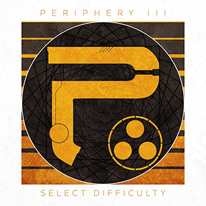 PERIPHERY - PERIPHERY III SELECT DIFFICULTY