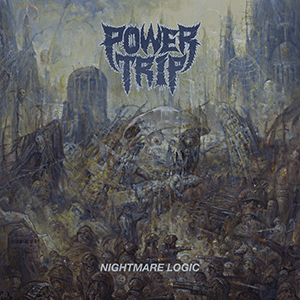 "Power Trip – ""Nightmare Logic"""
