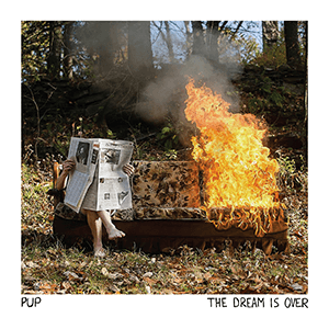 "PUP – ""The Dream Is Over"""