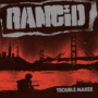 "Rancid – ""Trouble Maker"""