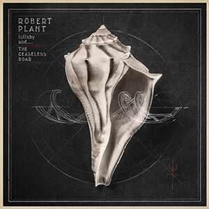 Robert Plant – Lullaby And… The Ceaseless Roar