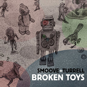 SMOOVE AND TURRELL - BROKEN TOYS