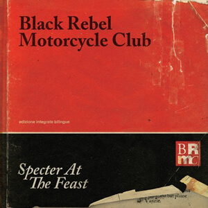Black Rebel Motorcycle Club – Specter At The Feast