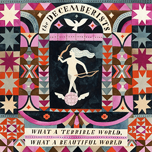 THE DECEMBERISTS - WHAT A TERRBILE WORLD, WHAT A BEAUTIFUL WORLD