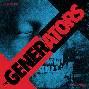 The Generators – Life Gives-Life Takes