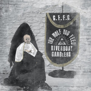 Riverboat Gamblers – The Wolf You Feed
