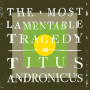 Titus Andronicus – The Most Lamentable Tragedy