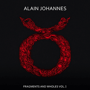ALAIN JOHANNES - FRAGMENTS AND WHOLES VOL 1