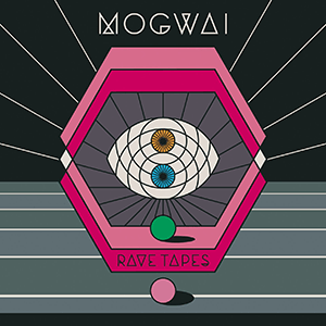 MOGWAI - RAVE TAPES 2014