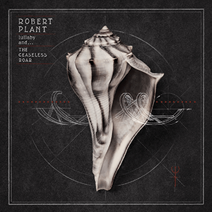 ROBERT PLANT - LULLABY AND THE CEASELESS ROAR PORTADA