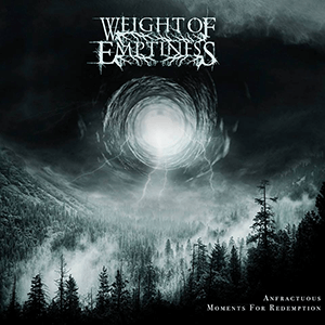 "Weight Of Emptiness - ""Anfractuous Moments For Redemption"" 